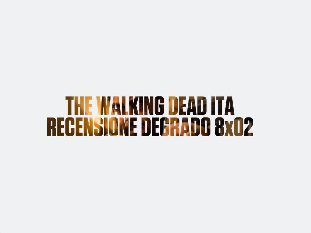 Recensione Degrado The Walking Dead 8×02