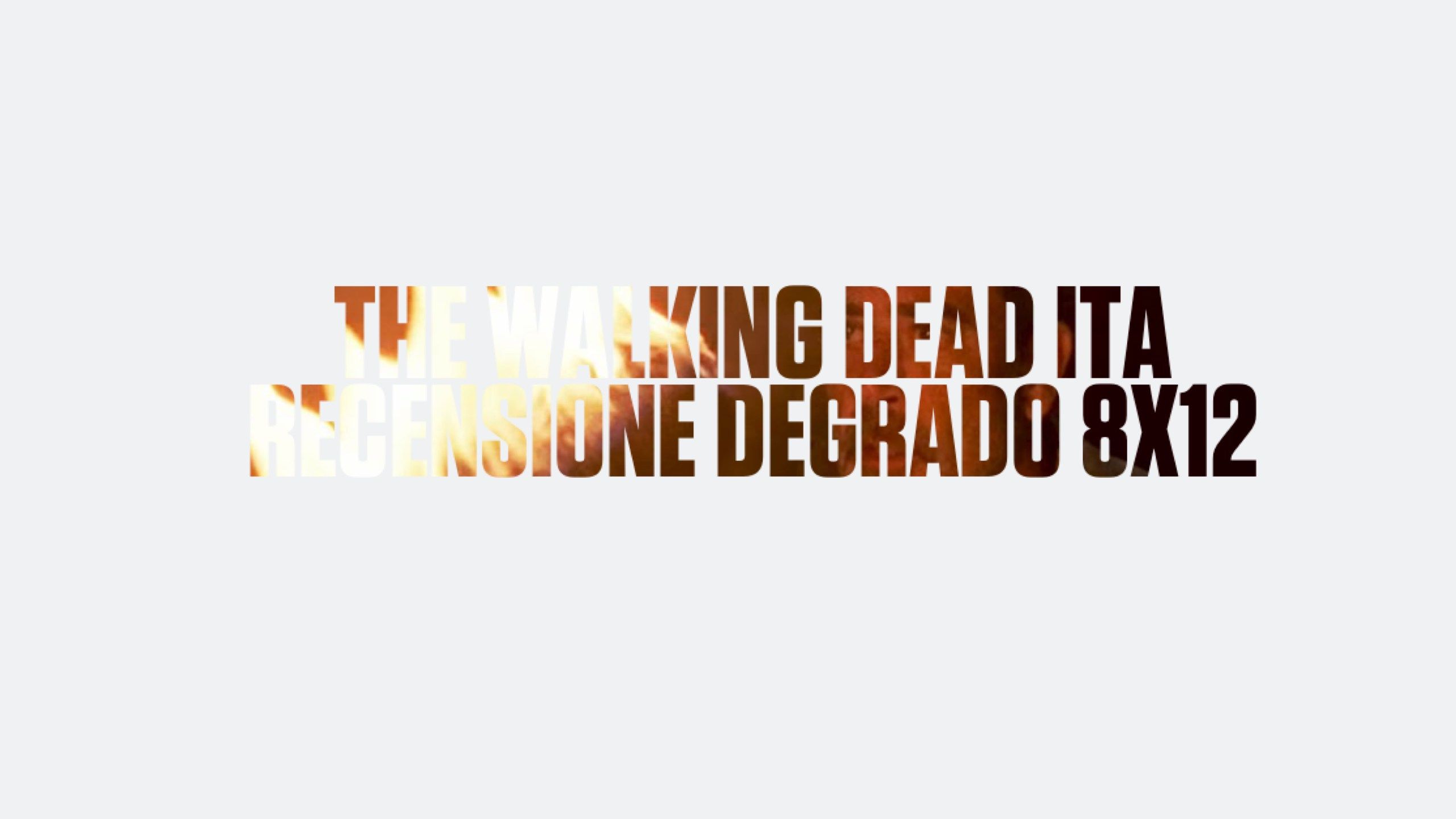 Recensione Degrado The Walking Dead 8×12