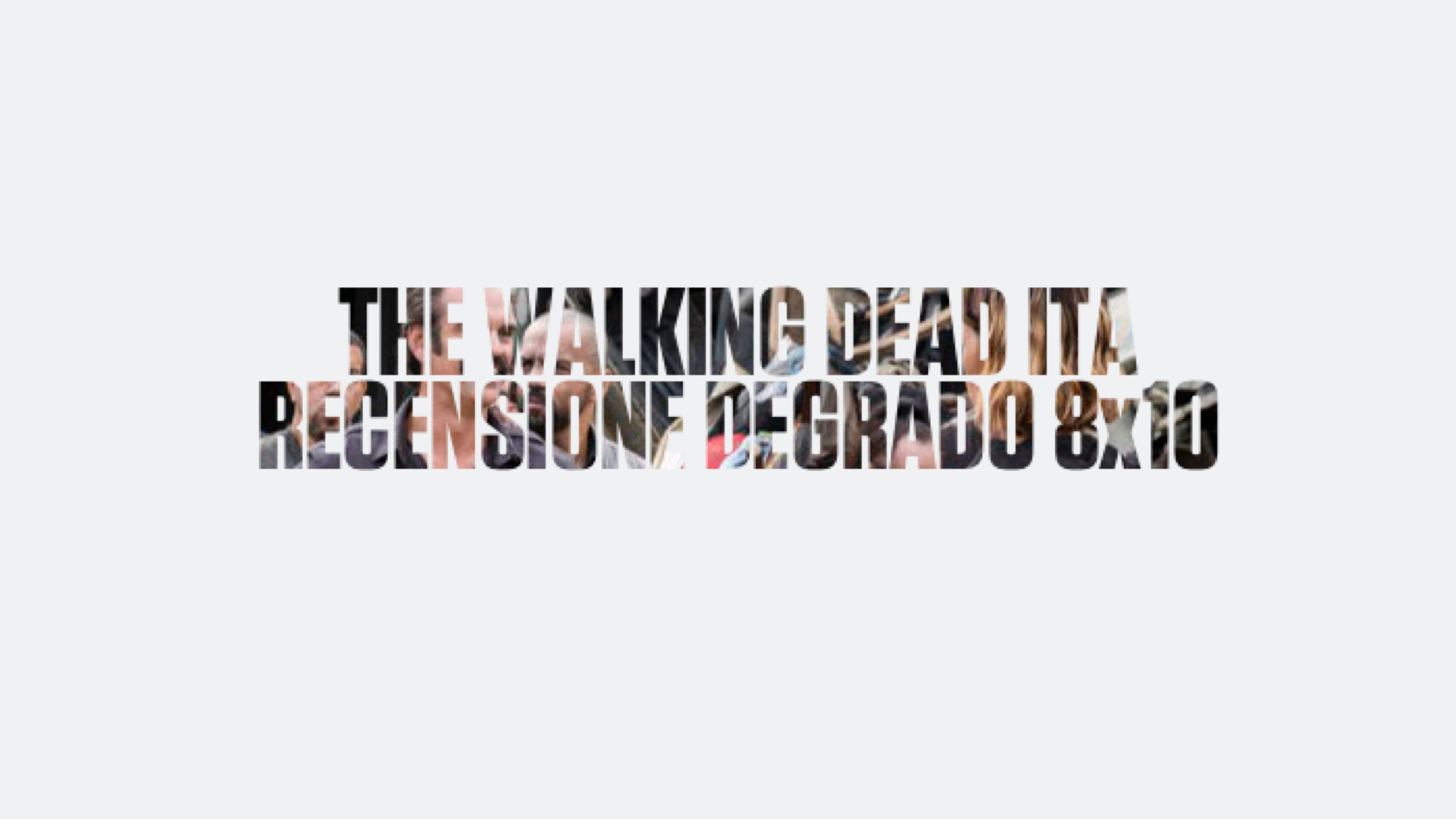 Recensione Degrado The Walking Dead 8×10