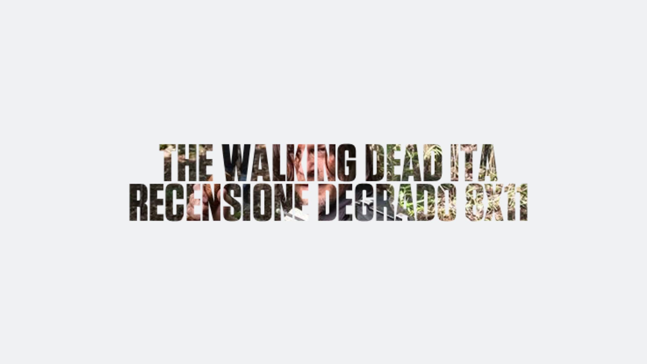 Recensione Degrado The Walking Dead 8×11