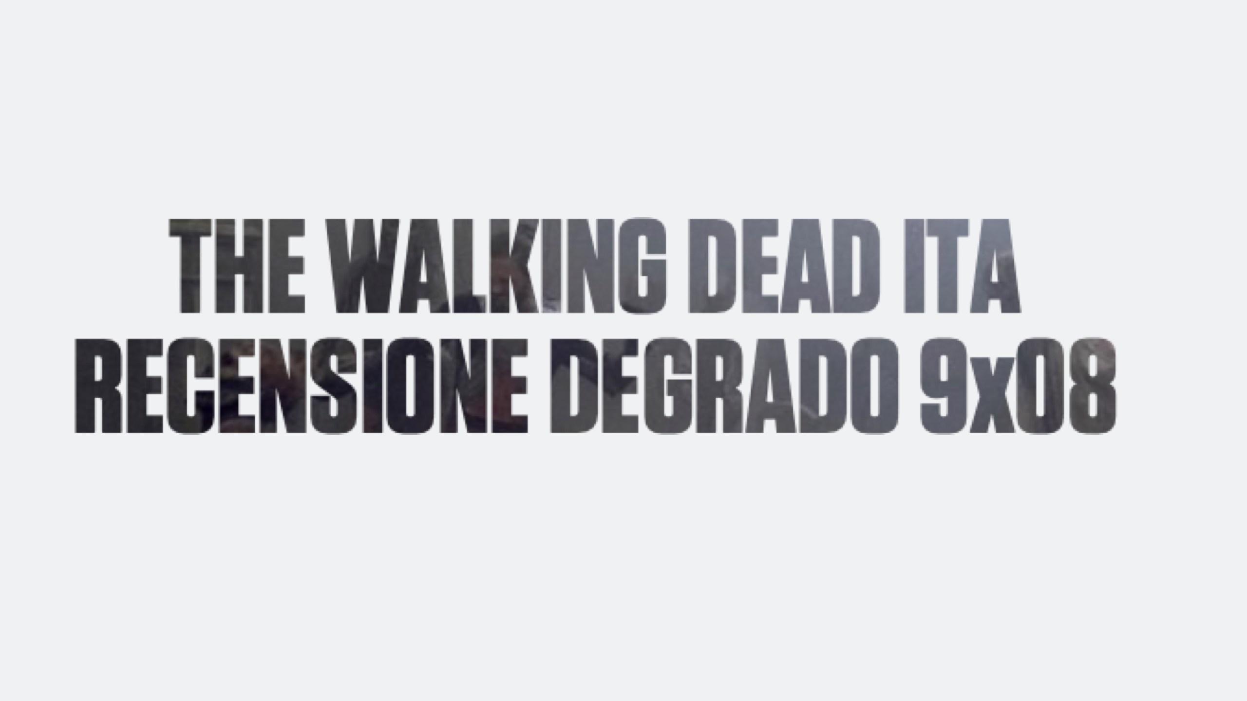 Recensione Degrado The Walking Dead 9×08