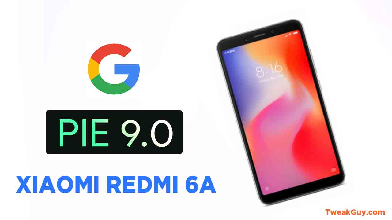 Download Install Android 9 Pie Redmi 6A – TweakGuy