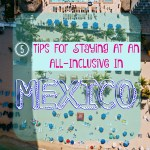 5 Tips for Staying at an All-Inclusive in Mexico
