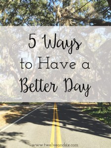 5 Ways to Have a Better Day
