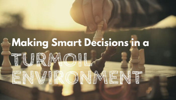 Making Smart Decisions in a Turmoil Environment