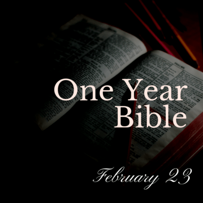 One Year Bible: February 23