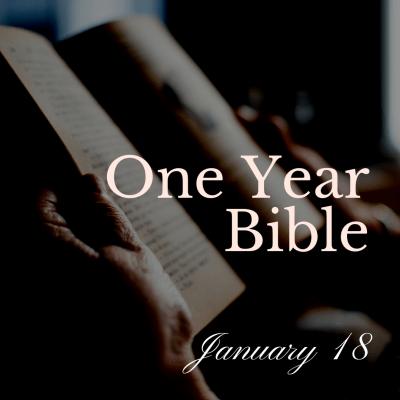 One Year Bible: January 18