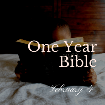 One Year Bible: February 4