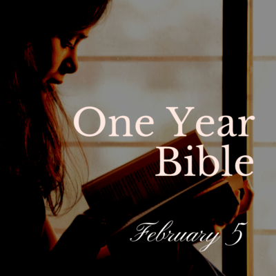 One Year Bible: February 5