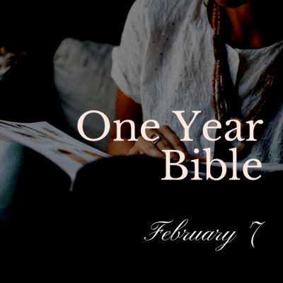 One Year Bible: February 7