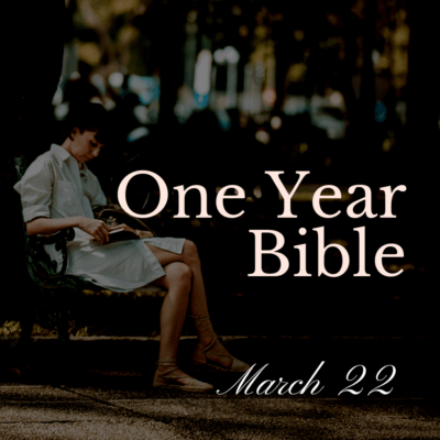 One Year Bible: March 22