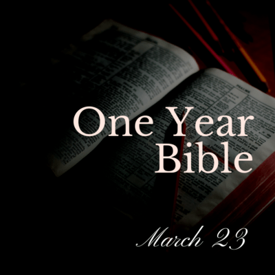 One Year Bible: March 23
