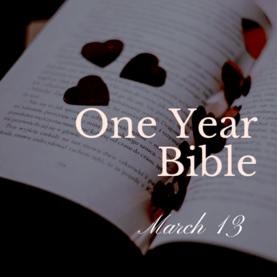 One Year Bible: March 13