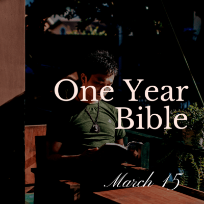 One Year Bible: March 15