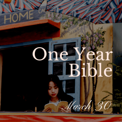 One Year Bible: March 30