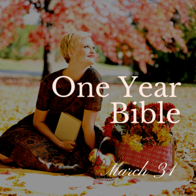 One Year Bible: March 31