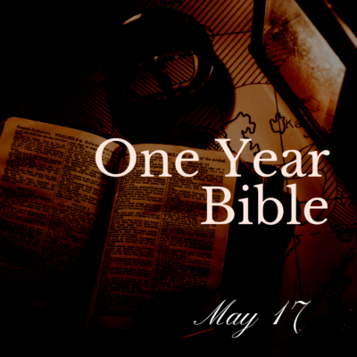 One Year Bible: May 17
