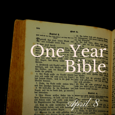 One Year Bible: April 8