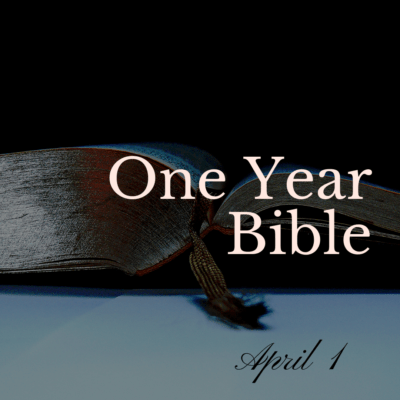 One Year Bible: April 1