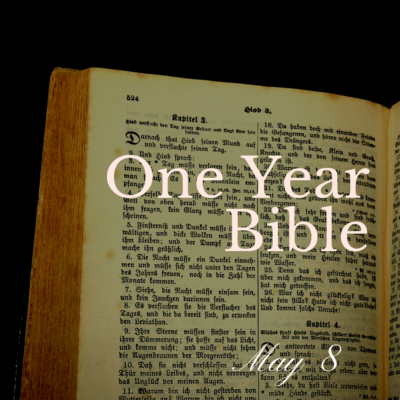 One Year Bible: May 8