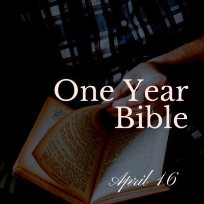 One Year Bible: April 16