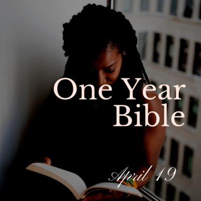 One Year Bible: April 19