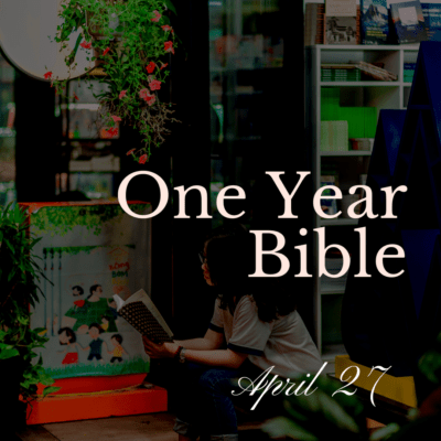 One Year Bible: April 27