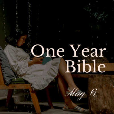One Year Bible: May 6