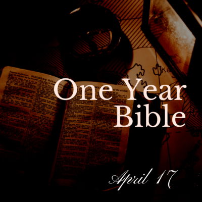 One Year Bible: April 17