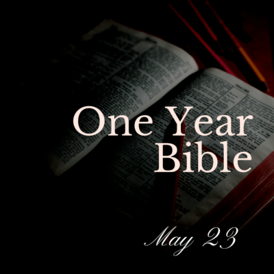 One Year Bible: May 23
