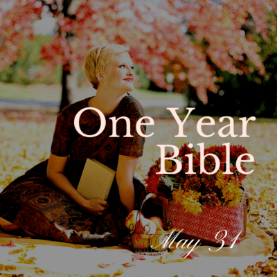 One Year Bible: May 31