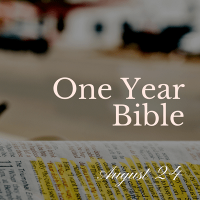 One Year Bible: August 24