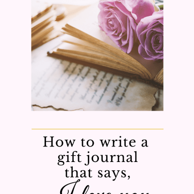 "How to Write a Gift Journal That Says, ""I Love You"""
