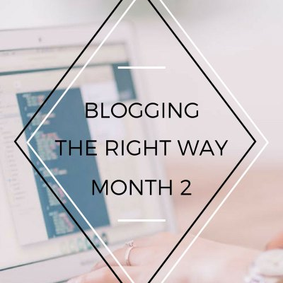 Blogging the Right Way – Month 2
