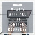 What's With All the Online Courses?