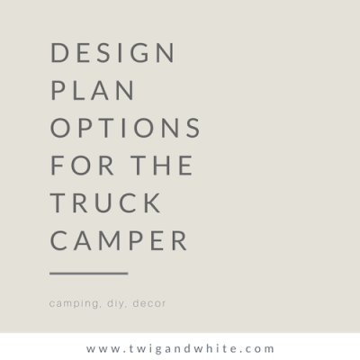 Design Plan Options for the Truck Camper