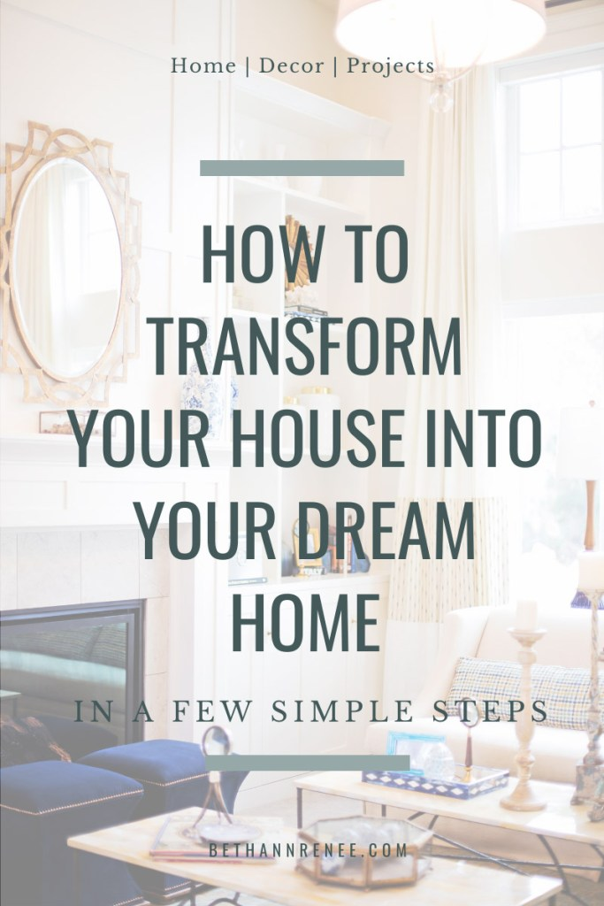 how to transform your house into the home of your dreams