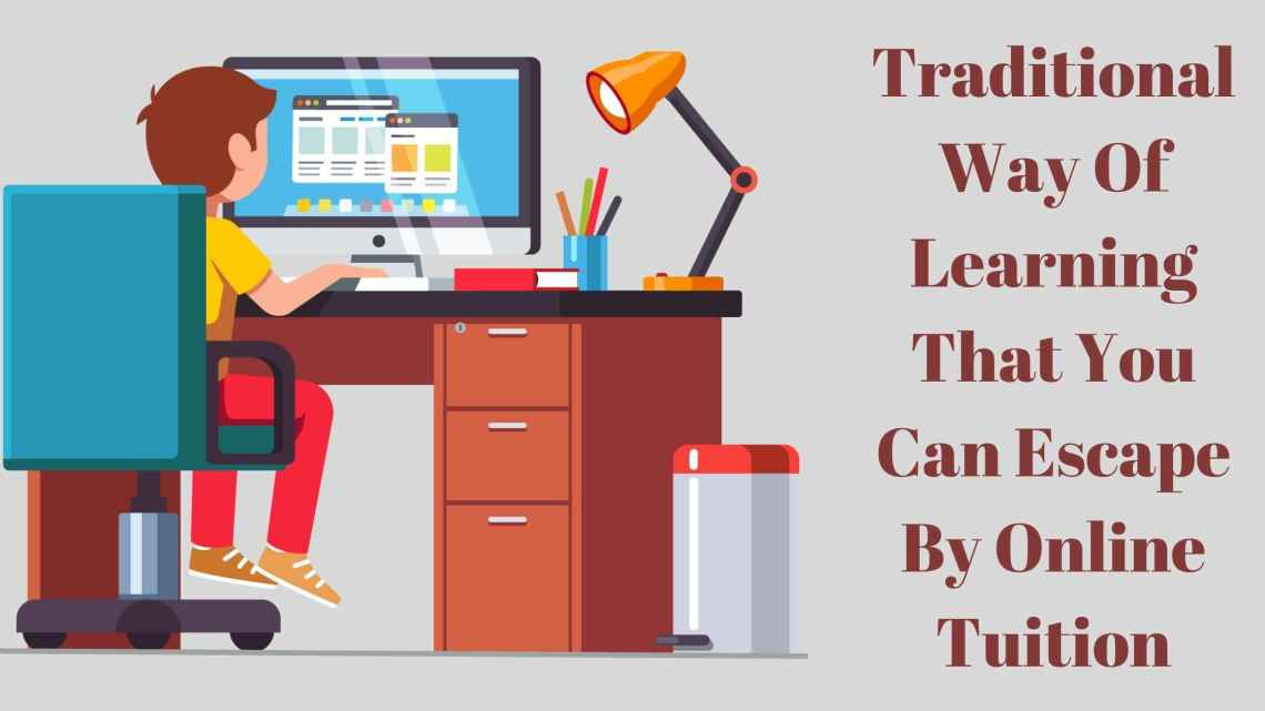 5 Major Headache Of The Traditional Way Of Learning That You Can Escape By Online Tuition