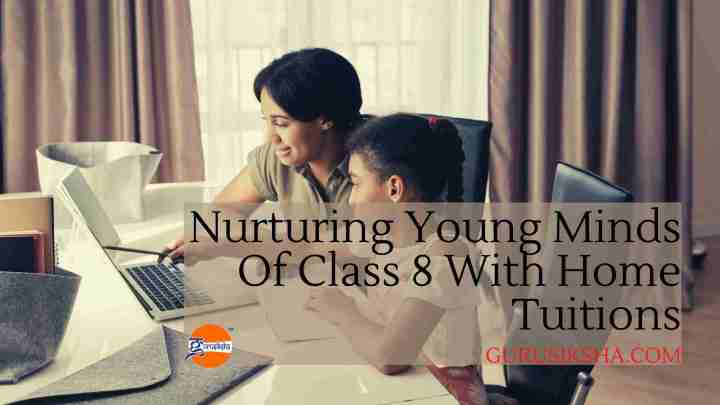 Nurturing Young Minds Of Class 8 With Home Tuitions