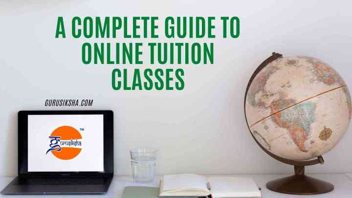A Complete Guide To Online Tuition Classes