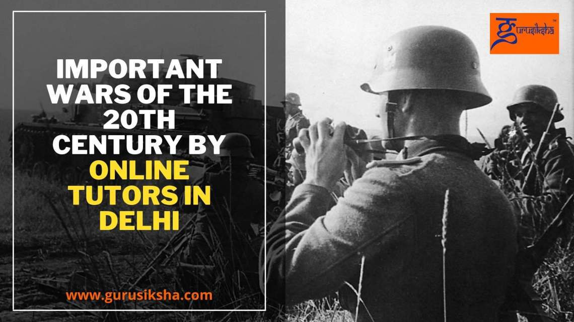 Important Wars Of The 20th Century By Online Tutors In Delhi