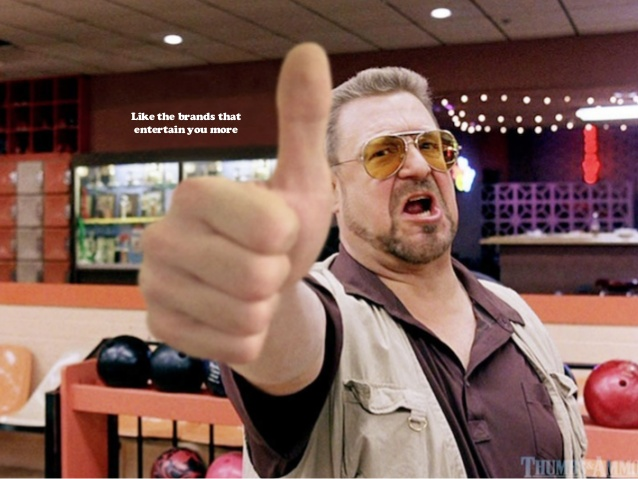 A screenshot from The Big Lebowski with the caption 'Like the brands that entertain you more'