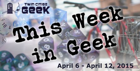 This Week in Geek (04/06/15 - 04/12/15)