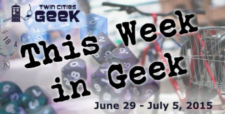 This Week in Geek (06/29/15-07/05/15)