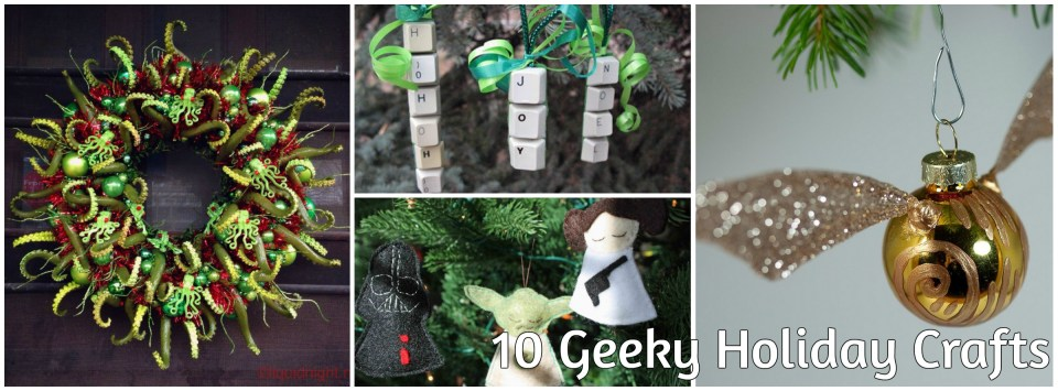 10 Geeky Holiday Crafts header with a collage of the projects described in this article