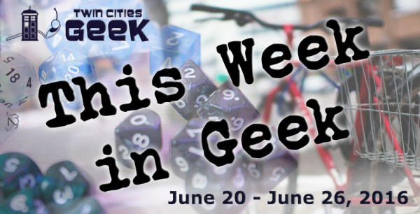 This Week in Geek (06/20/16-06/26/16)