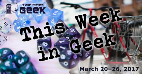 This Week in Geek for the Week of 3-20-17