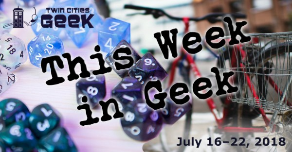This Week in Geek 7/16/18-7/22/18