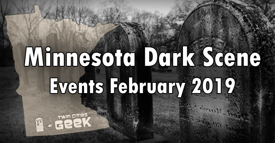 Minneapolis Calendar Of Events February 2019 MN Dark Scene Events February 2019 | Twin Cities Geek