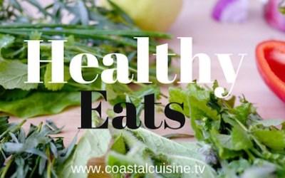 Coastal Cuisine Catch Up: Healthy Eats